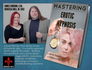 "Mastering Erotic Hypnosis banner, features photo of James Gordon, C.Ht. and Rebecca Doll M. EDCI. Text reads ""A book that lays bare all the secrets of hypnotic play. A scientific approach which respects the reader. Modern, non-gendered, and content-based. Suggestibility, inductions, hypnotic modalities, deepening techniques, troubleshooting and more."